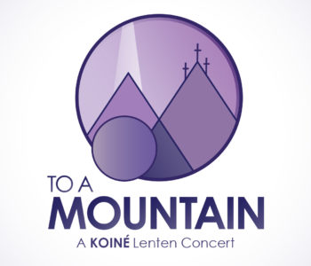 To a Mountain - A Koine Lenten Concert