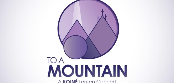 To a Mountain - A Koine Lenten Concert