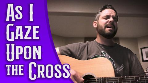 As I Gaze Upon the Cross